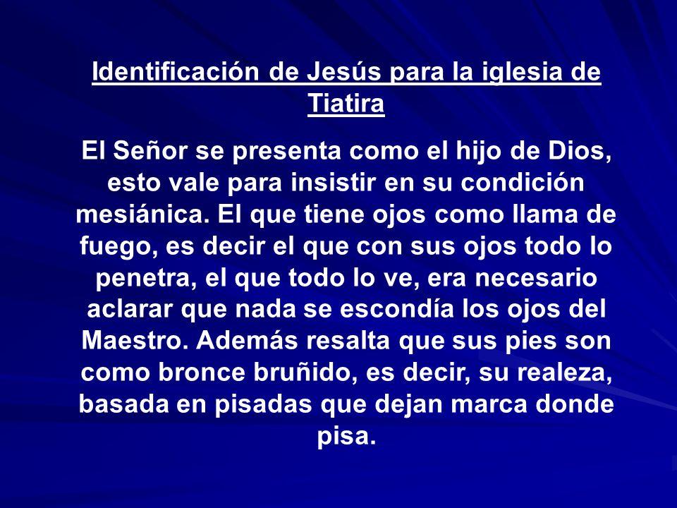 Identificación de Jesús para la iglesia de Tiatira El Señor se presenta como el hijo de Dios, esto vale para insistir en su condición mesiánica. El qu