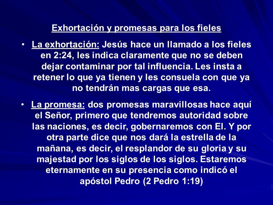 Exhortación y promesas para los fieles La exhortación: Jesús hace un llamado a los fieles en 2:24, les indica claramente que no se deben dejar contami