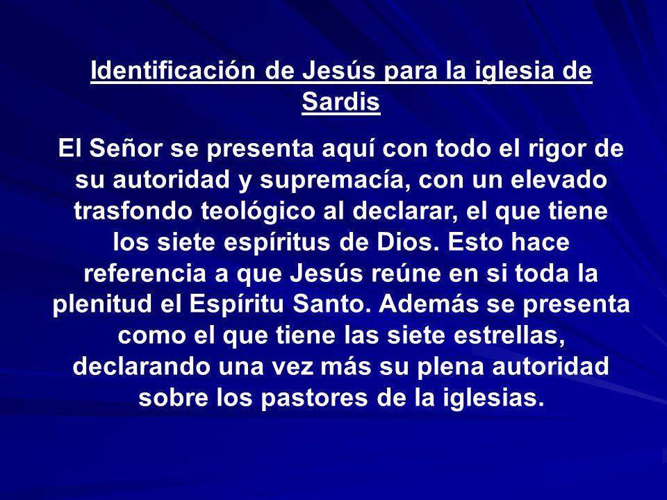Identificación de Jesús para la iglesia de Sardis El Señor se presenta aquí con todo el rigor de su autoridad y supremacía, con un elevado trasfondo t