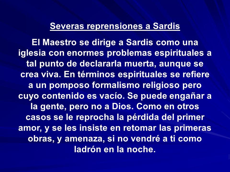 Severas reprensiones a Sardis El Maestro se dirige a Sardis como una iglesia con enormes problemas espirituales a tal punto de declararla muerta, aunq