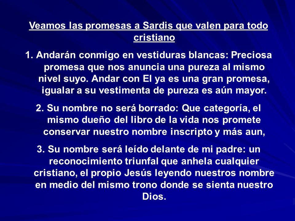 Veamos las promesas a Sardis que valen para todo cristiano 1.Andarán conmigo en vestiduras blancas: Preciosa promesa que nos anuncia una pureza al mis