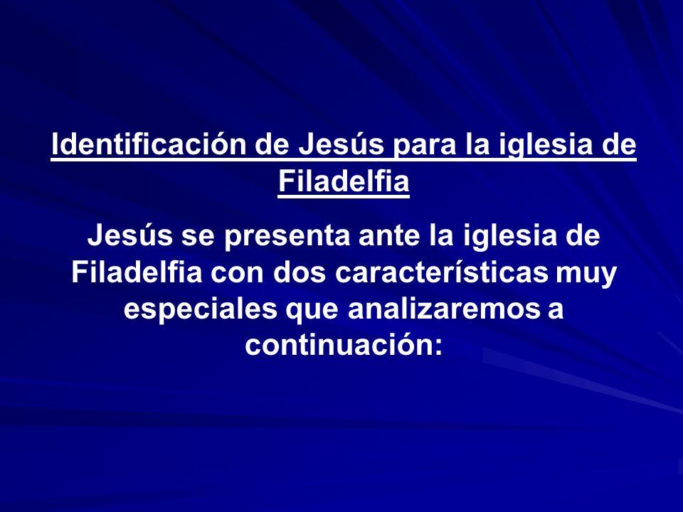 Identificación de Jesús para la iglesia de Filadelfia Jesús se presenta ante la iglesia de Filadelfia con dos características muy especiales que anali