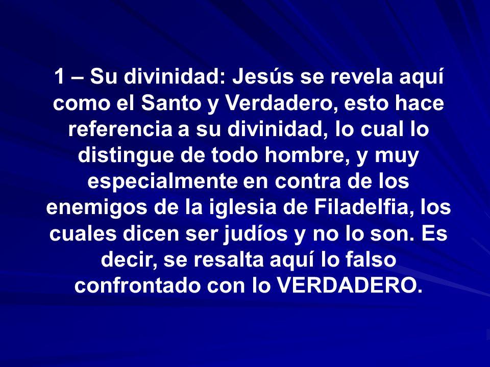 1 – Su divinidad: Jesús se revela aquí como el Santo y Verdadero, esto hace referencia a su divinidad, lo cual lo distingue de todo hombre, y muy espe