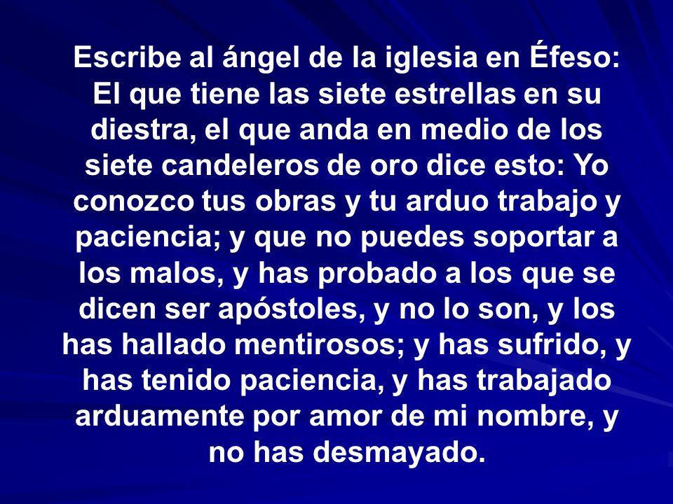 Escribe al ángel de la iglesia en Éfeso: El que tiene las siete estrellas en su diestra, el que anda en medio de los siete candeleros de oro dice esto