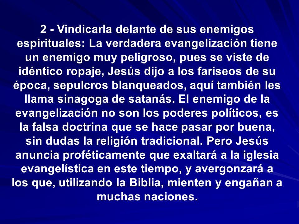 2 - Vindicarla delante de sus enemigos espirituales: La verdadera evangelización tiene un enemigo muy peligroso, pues se viste de idéntico ropaje, Jes
