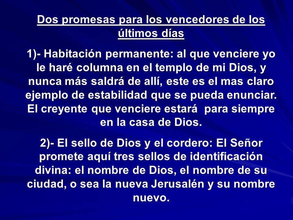 Dos promesas para los vencedores de los últimos días 1)- Habitación permanente: al que venciere yo le haré columna en el templo de mi Dios, y nunca má