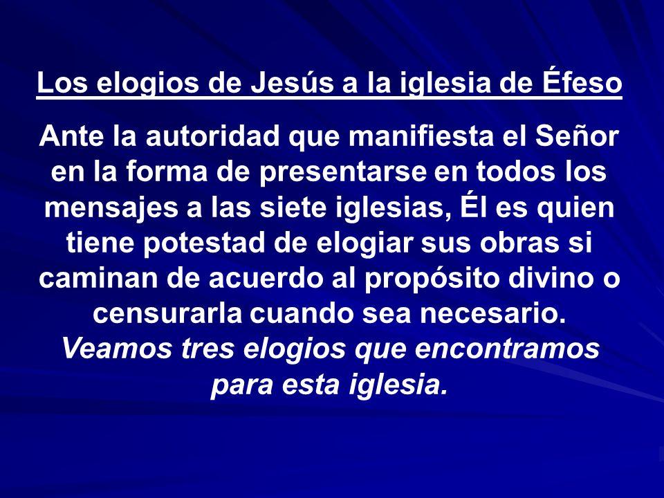 Los elogios de Jesús a la iglesia de Éfeso Ante la autoridad que manifiesta el Señor en la forma de presentarse en todos los mensajes a las siete igle