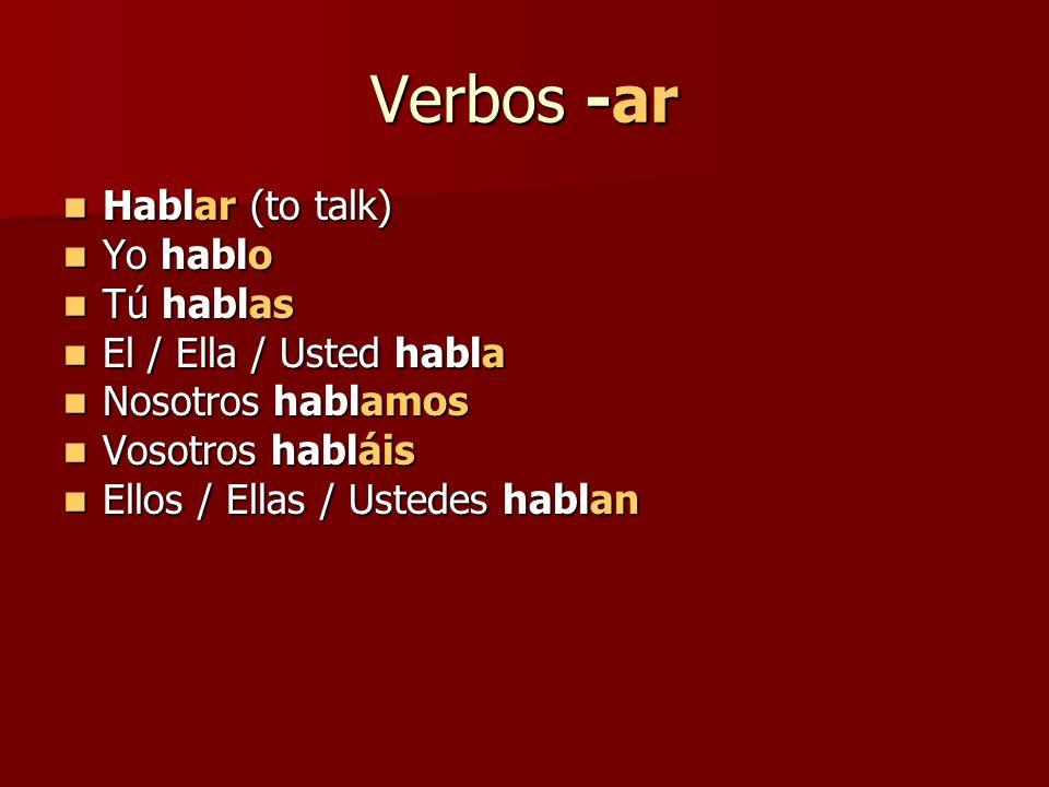 Verbos -ar Hablar (to talk) Hablar (to talk) Yo hablo Yo hablo Tú hablas Tú hablas El / Ella / Usted habla El / Ella / Usted habla Nosotros hablamos N