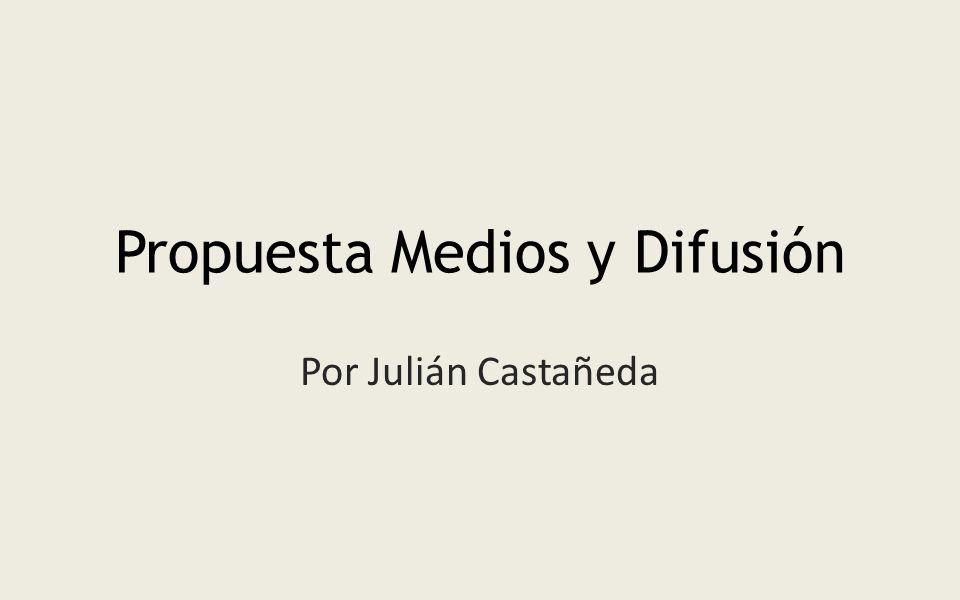 Propuesta Medios y Difusión Por Julián Castañeda