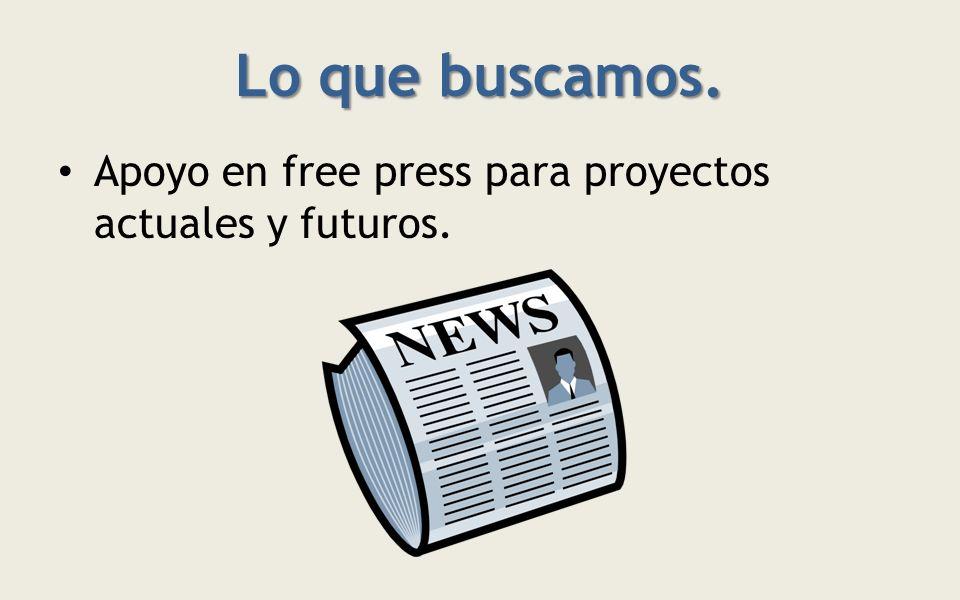 Lo que buscamos. Apoyo en free press para proyectos actuales y futuros.