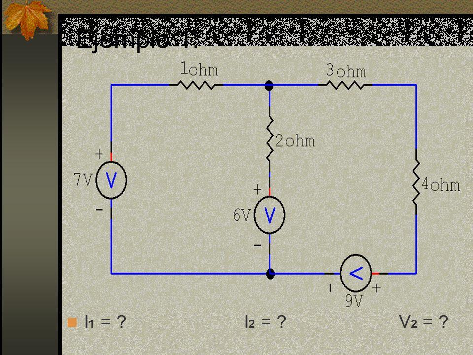 Ejemplo 1: I 1 = I 2 = V 2 =