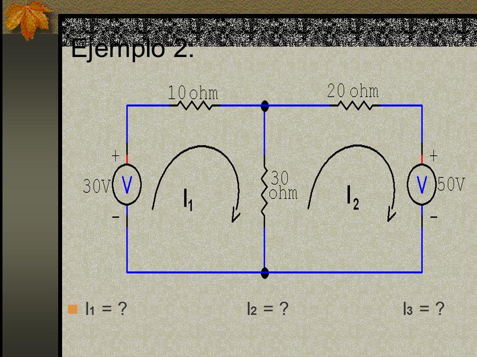 Ejemplo 2: I 1 = I 2 = I 3 =