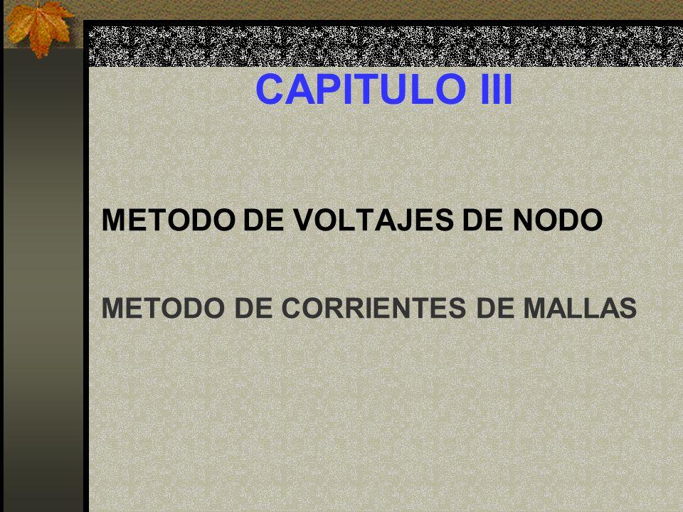 CAPITULO III METODO DE VOLTAJES DE NODO METODO DE CORRIENTES DE MALLAS