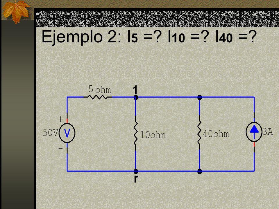 Ejemplo 2: I 5 = I 10 = I 40 =