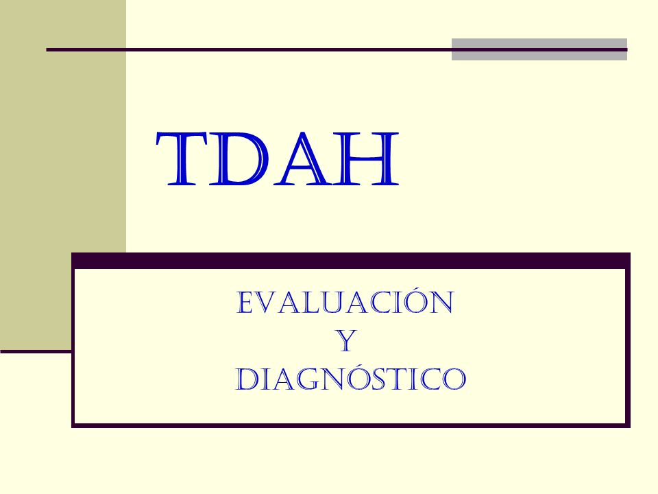 TDAH EVALUACIÓN Y DIAGNÓSTICO