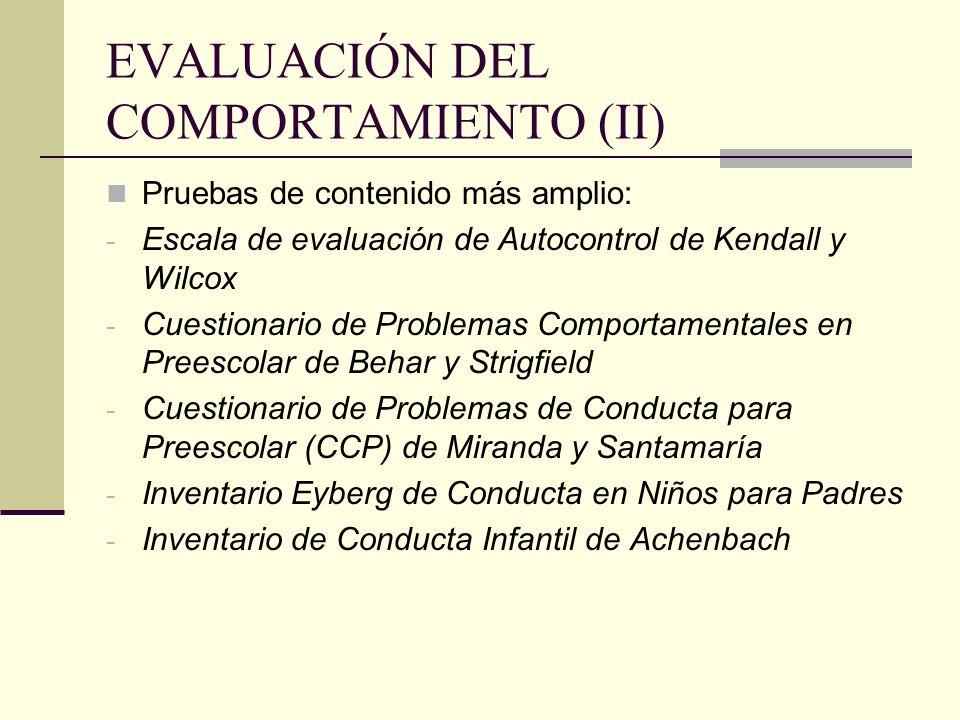 EVALUACIÓN DEL COMPORTAMIENTO (II) Pruebas de contenido más amplio: - Escala de evaluación de Autocontrol de Kendall y Wilcox - Cuestionario de Proble