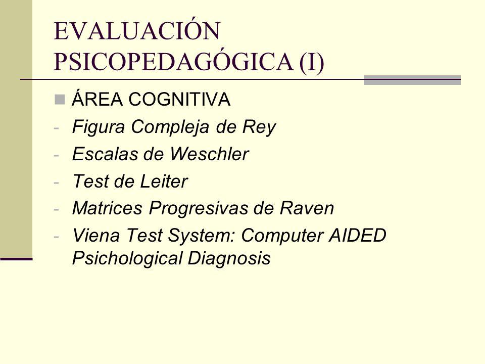 EVALUACIÓN PSICOPEDAGÓGICA (I) ÁREA COGNITIVA - Figura Compleja de Rey - Escalas de Weschler - Test de Leiter - Matrices Progresivas de Raven - Viena