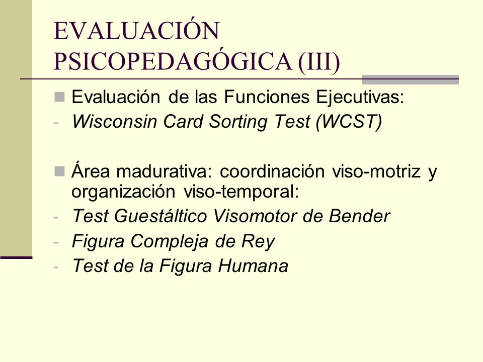 EVALUACIÓN PSICOPEDAGÓGICA (III) Evaluación de las Funciones Ejecutivas: - Wisconsin Card Sorting Test (WCST) Área madurativa: coordinación viso-motri