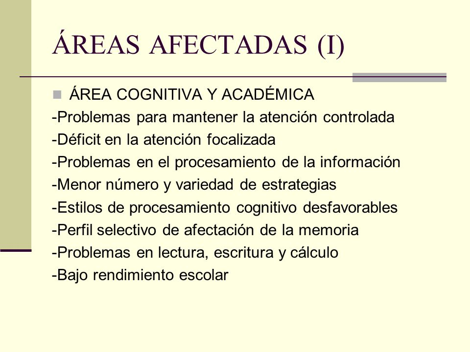 ÁREAS AFECTADAS (I) ÁREA COGNITIVA Y ACADÉMICA -Problemas para mantener la atención controlada -Déficit en la atención focalizada -Problemas en el pro