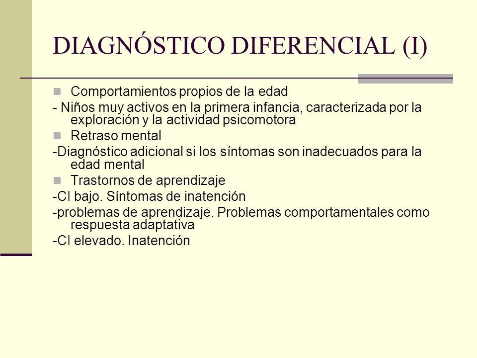 DIAGNÓSTICO DIFERENCIAL (I) Comportamientos propios de la edad - Niños muy activos en la primera infancia, caracterizada por la exploración y la activ