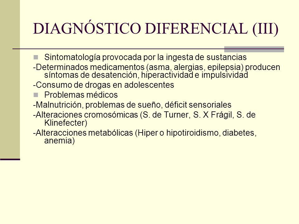 DIAGNÓSTICO DIFERENCIAL (III) Sintomatología provocada por la ingesta de sustancias -Determinados medicamentos (asma, alergias, epilepsia) producen sí