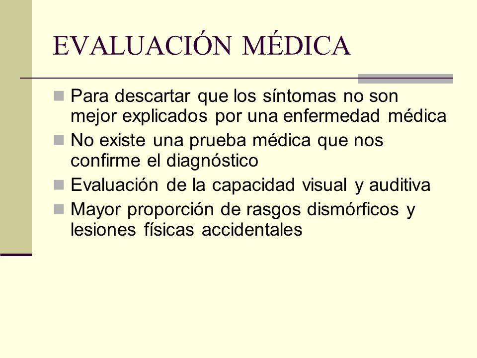 EVALUACIÓN MÉDICA Para descartar que los síntomas no son mejor explicados por una enfermedad médica No existe una prueba médica que nos confirme el di