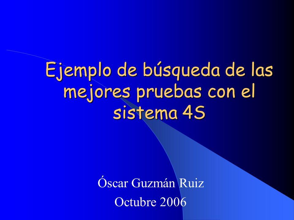 Ejemplo de búsqueda de las mejores pruebas con el sistema 4S Óscar Guzmán Ruiz Octubre 2006
