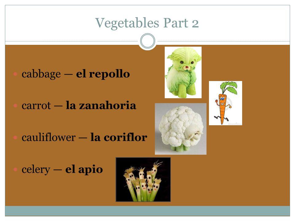 Vegetables Part 3 corn el maíz cucumber el pepino green beans – los ejotes lettuce la lechuga