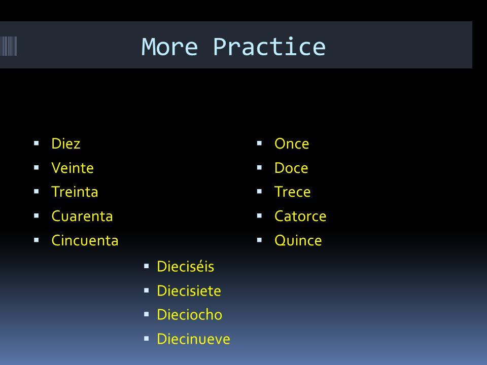 More Practice Dieciséis Diecisiete Dieciocho Diecinueve Diez Veinte Treinta Cuarenta Cincuenta Once Doce Trece Catorce Quince