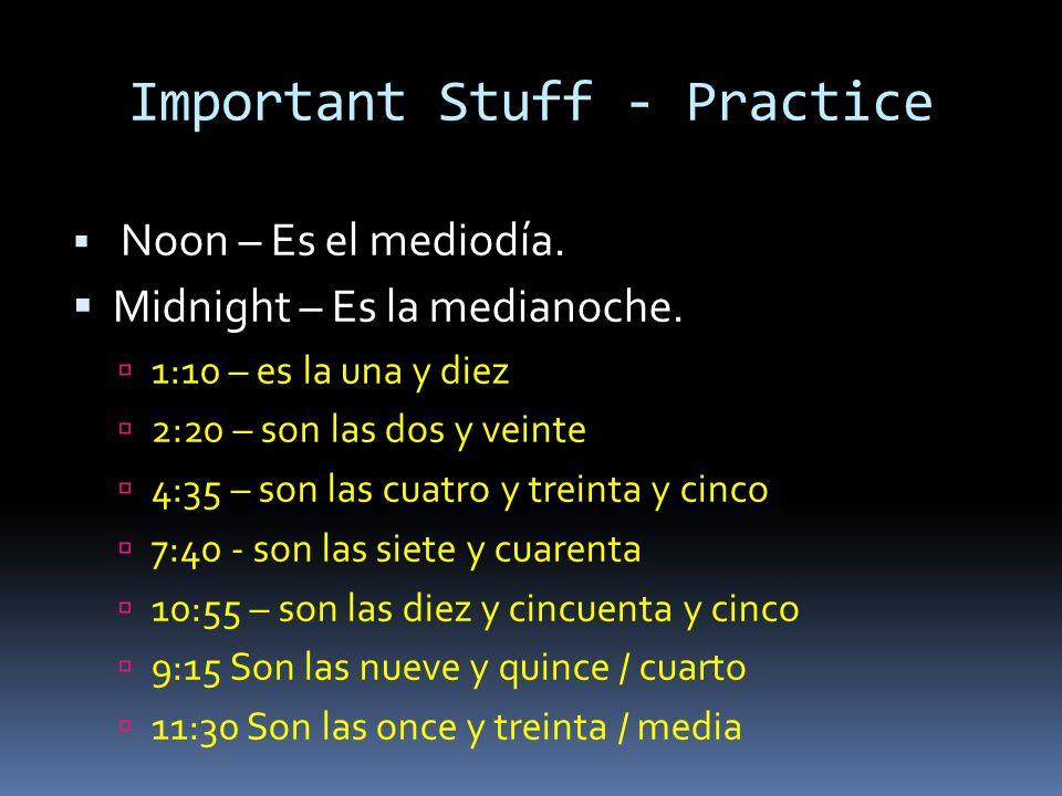Important Stuff - Practice Noon – Es el mediodía. Midnight – Es la medianoche.