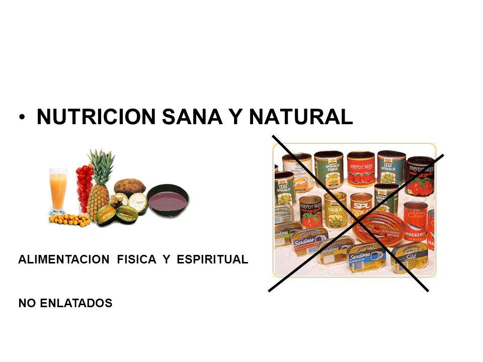 NUTRICION SANA Y NATURAL ALIMENTACION FISICA Y ESPIRITUAL NO ENLATADOS