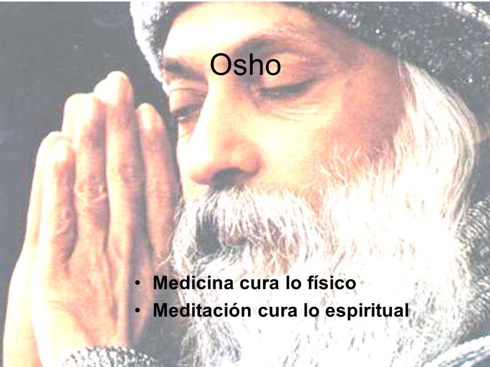 Osho Medicina cura lo físico Meditación cura lo espiritual