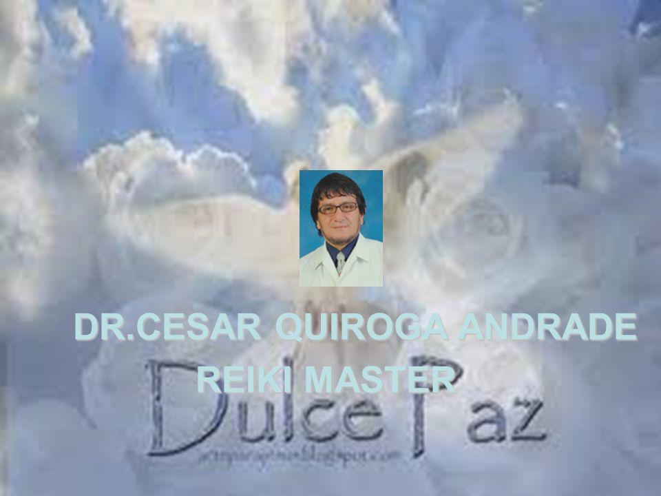 DR.CESAR QUIROGA ANDRADE REIKI MASTER REIKI MASTER