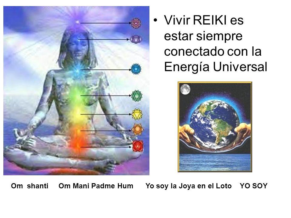 Vivir REIKI es estar siempre conectado con la Energía Universal Om shanti Om Mani Padme Hum Yo soy la Joya en el Loto YO SOY