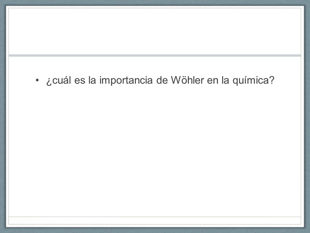 ¿cuál es la importancia de Wöhler en la química?