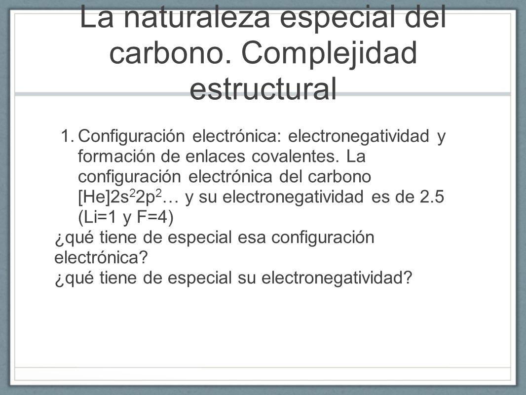 La naturaleza especial del carbono. Complejidad estructural 1.Configuración electrónica: electronegatividad y formación de enlaces covalentes. La conf