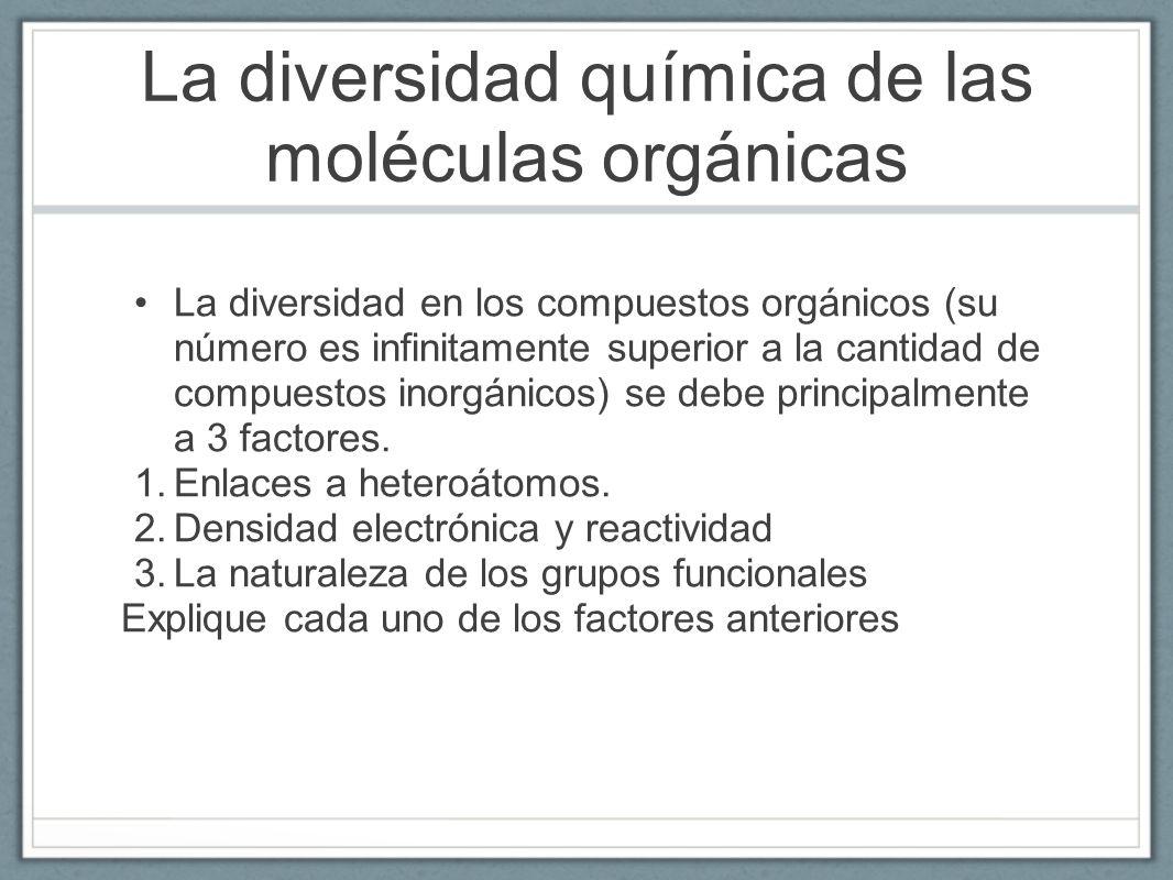 La diversidad química de las moléculas orgánicas La diversidad en los compuestos orgánicos (su número es infinitamente superior a la cantidad de compu