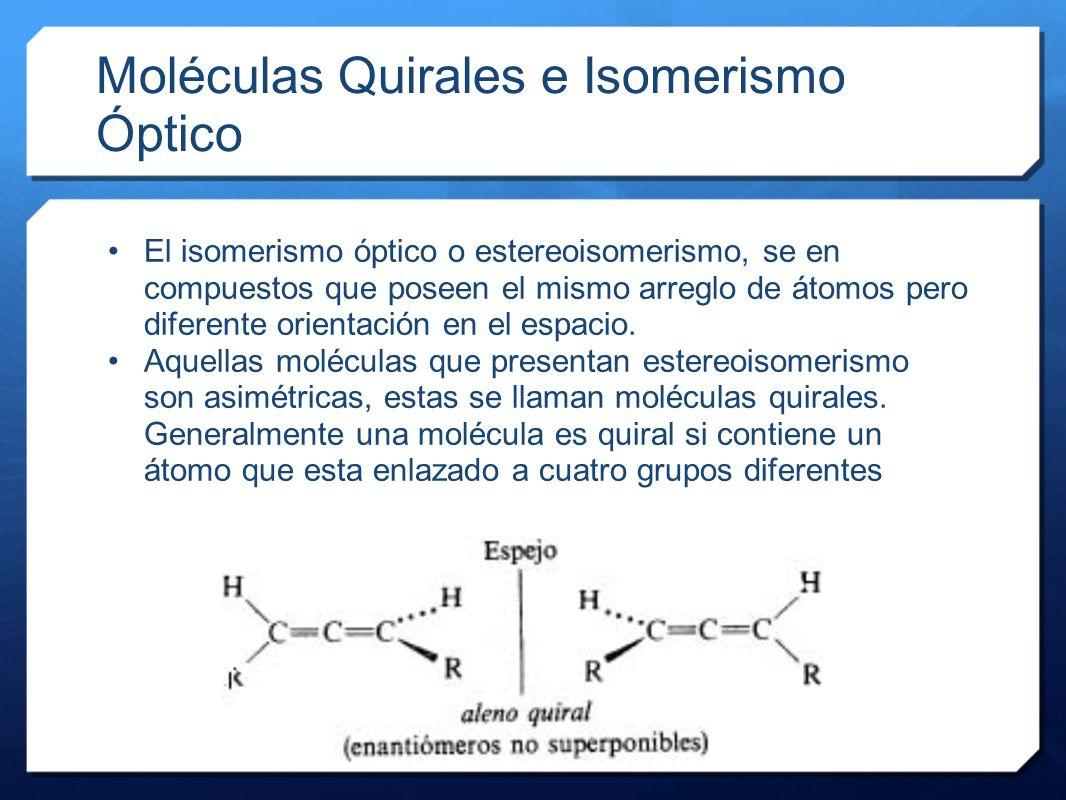 Moléculas Quirales e Isomerismo Óptico El isomerismo óptico o estereoisomerismo, se en compuestos que poseen el mismo arreglo de átomos pero diferente
