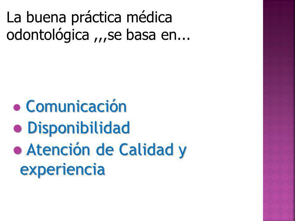 Comunicación Disponibilidad Disponibilidad Atención de Calidad y experiencia Atención de Calidad y experiencia La buena práctica médica odontológica,,