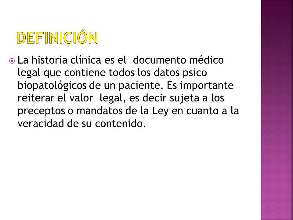 La historia clínica es el documento médico legal que contiene todos los datos psico biopatológicos de un paciente. Es importante reiterar el valor leg