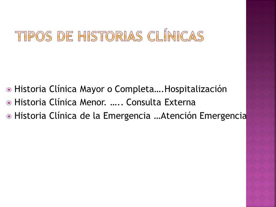 Historia Clínica Mayor o Completa….Hospitalización Historia Clínica Menor. ….. Consulta Externa Historia Clínica de la Emergencia …Atención Emergencia