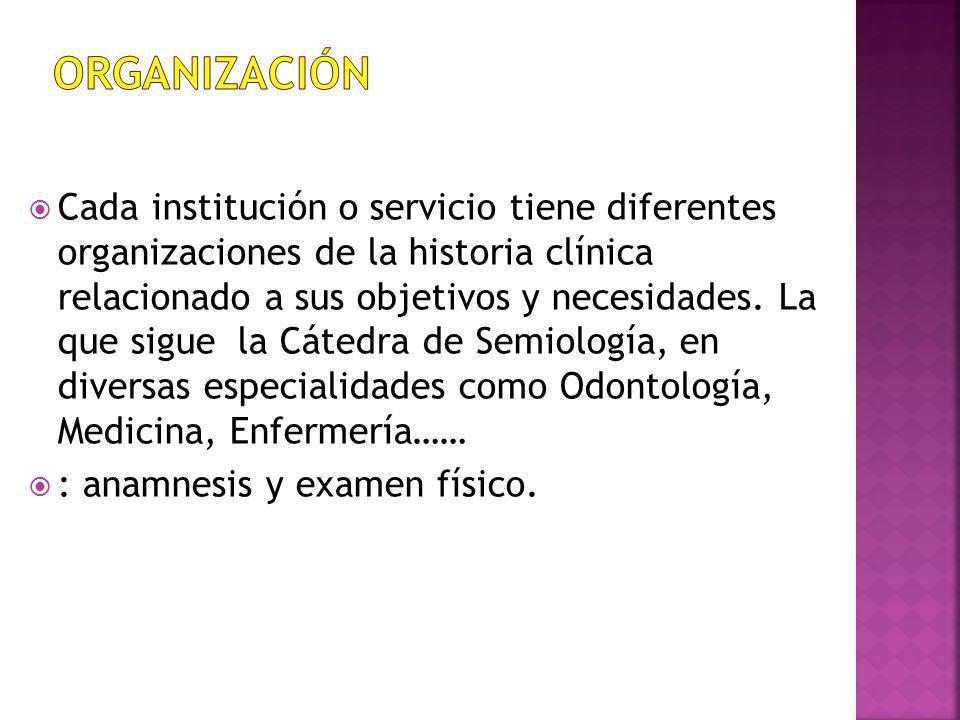 Cada institución o servicio tiene diferentes organizaciones de la historia clínica relacionado a sus objetivos y necesidades. La que sigue la Cátedra