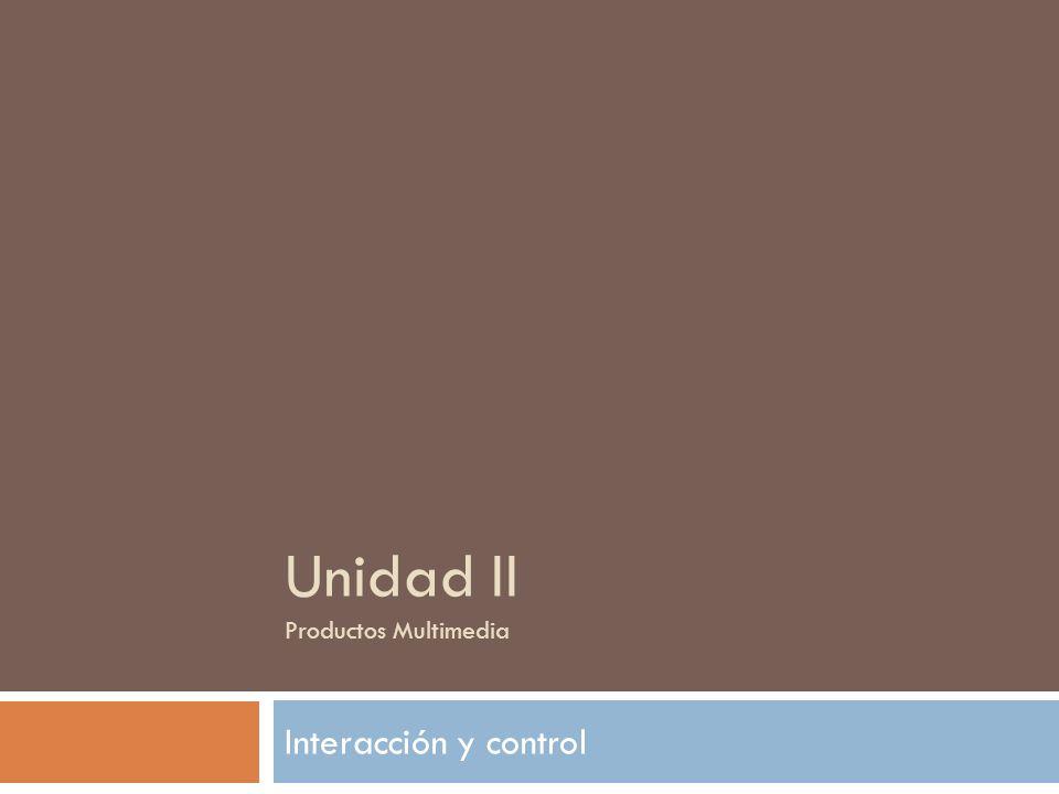 Unidad II Productos Multimedia Interacción y control