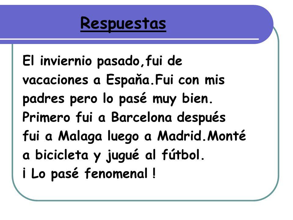 El inviernio pasado,fui de vacaciones a Espaňa.Fui con mis padres pero lo pasé muy bien. Primero fui a Barcelona después fui a Malaga luego a Madrid.M