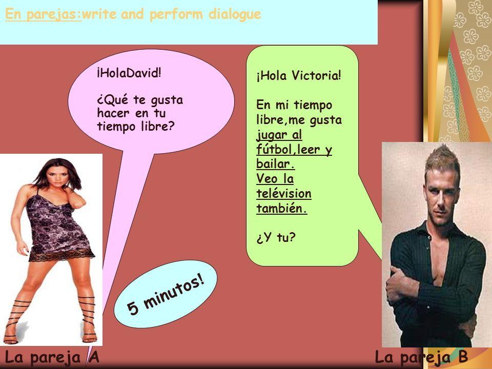 En parejas:write and perform dialogue ¡HolaDavid. ¿Qué te gusta hacer en tu tiempo libre.