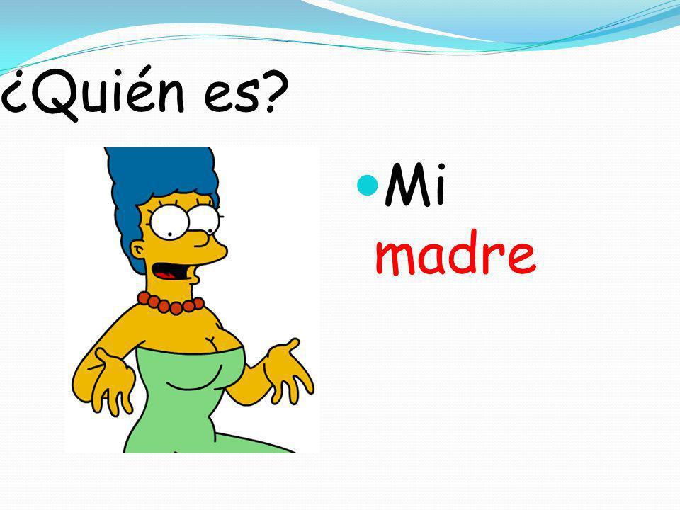 ¿Quién es? Mi madre