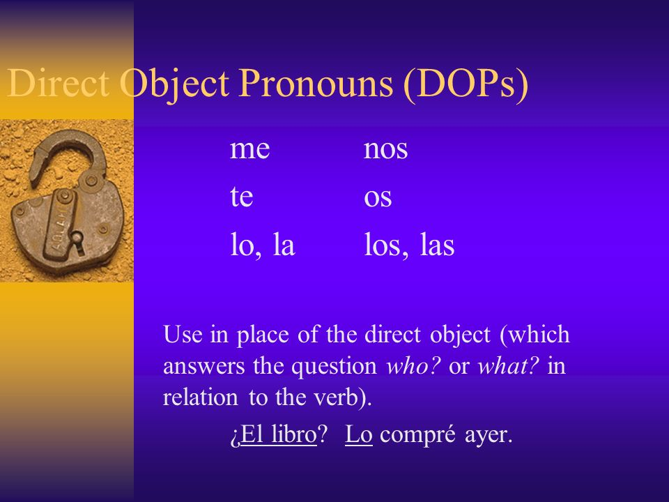 Indirect Object Pronouns (IOPs) menos teos leles Use with the indirect object (which answers the question to whom.