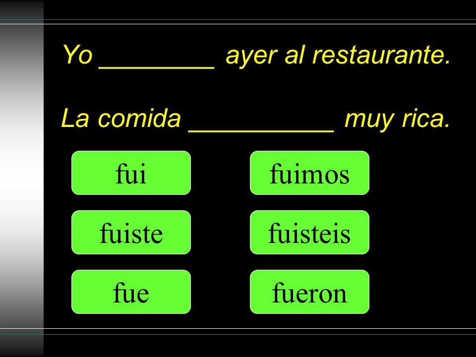 Yo ________ ayer al restaurante. La comida __________ muy rica.