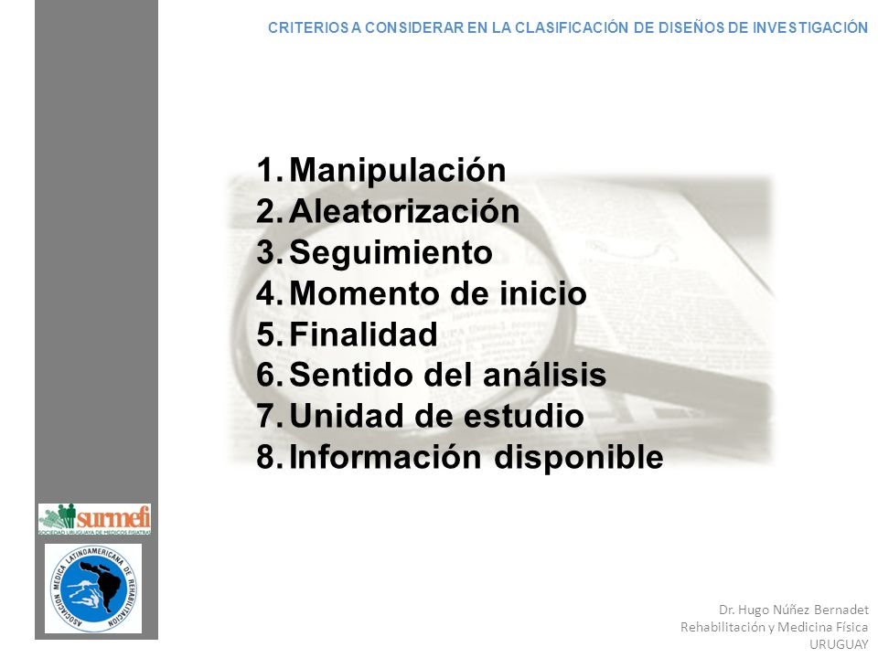 Dr. Hugo Núñez Bernadet Rehabilitación y Medicina Física URUGUAY CRITERIOS A CONSIDERAR EN LA CLASIFICACIÓN DE DISEÑOS DE INVESTIGACIÓN 1.Manipulación