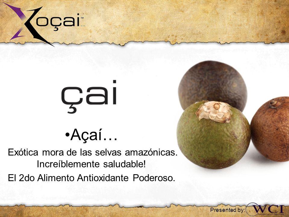 Açaí… Exótica mora de las selvas amazónicas. Increíblemente saludable! El 2do Alimento Antioxidante Poderoso. Presented by:
